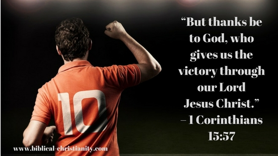 """But thanks be to God, who gives us the victory through our Lord Jesus Christ."" – 1 Corinthians 15_57"