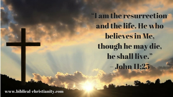 """I am the resurrection and the life. He who believes in Me, though he may die, he shall live."" – John 11_25"
