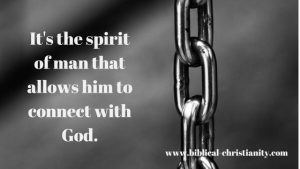 The spirit of man allows him to connect with God