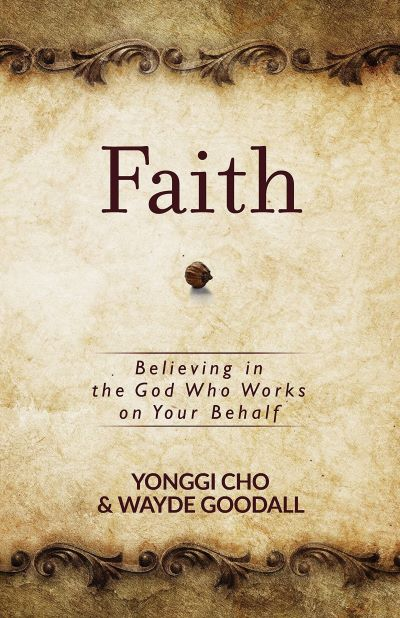 Faith: Believing in the God Who Works on Your Behalf by Yonggi Cho and Wayne Goodall
