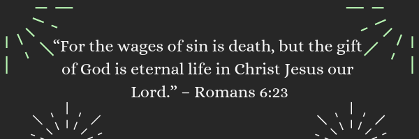 For the wages of sin is death - Romans 6:23