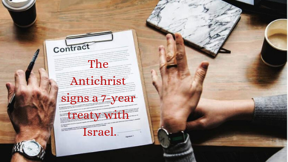 The Antichrist signs a 7-year treaty with Israel