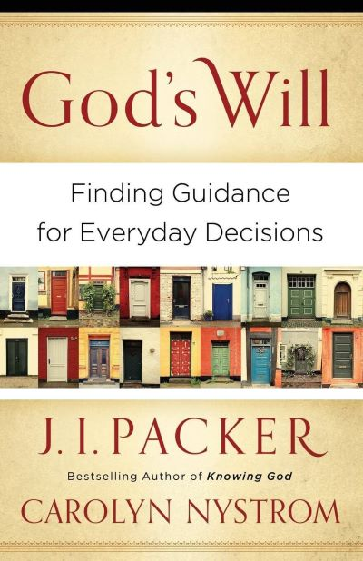 God's Will: Finding Guidance for Everyday Decisions by J. I. Packer and Carolyn Nystrom