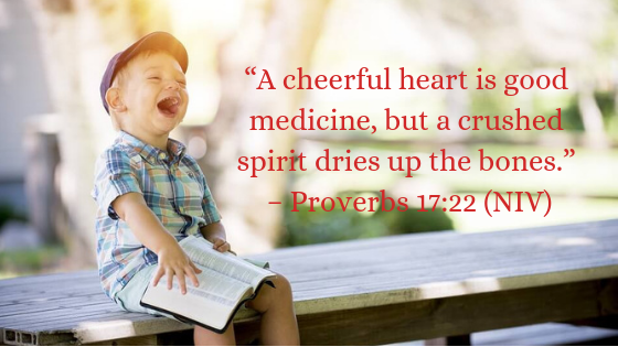 A merry heart does good like medicine - Proverbs 17:22