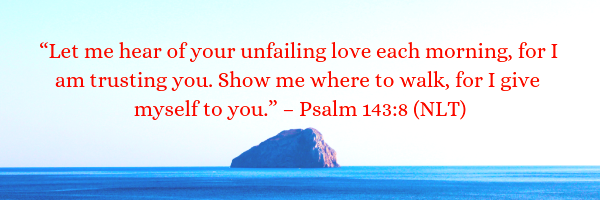 Let me hear of your unfailing love