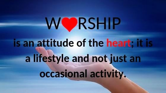 Worship is an attitude of the heart