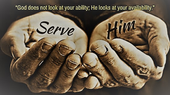 """""""God does not look at your ability; He looks at your availability!"""""""