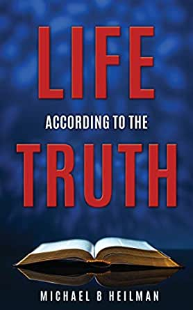 Life According to the Truth by Michael Heilman