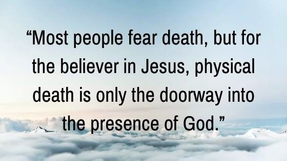 Physical Death is just a Doorway to Heaven
