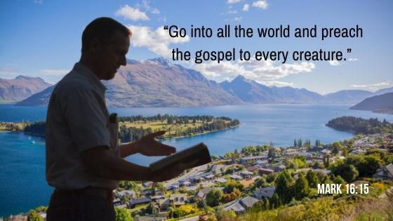 Go into all the world and preach the gospel to all creation. - Mark 16:15