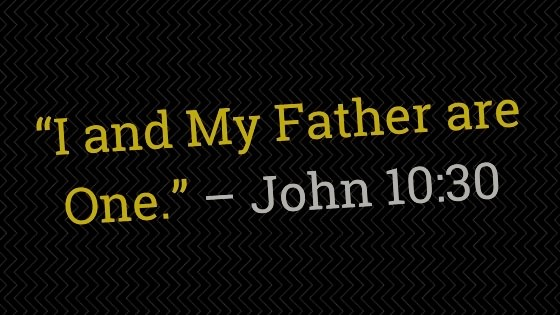 I and the Father are One - John 10:30