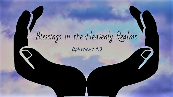 Our Blessings as Children of God Ephesians 1:3