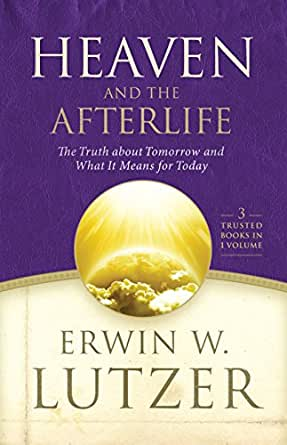 Heaven and the Afterlife: : The Truth about Tomorrow and What it Means for Today