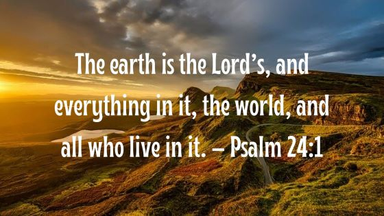 The earth is the Lord's and everything in it