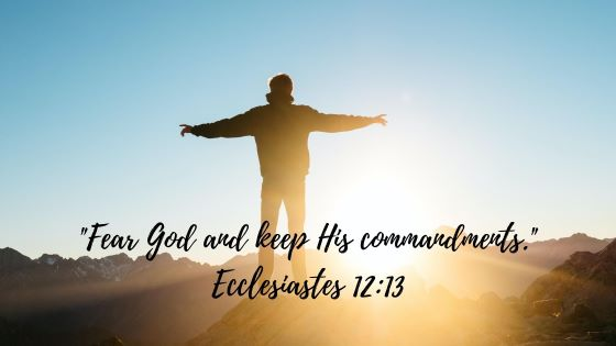 Fear God and keep His commandments. - Ecclesiastes 12:13