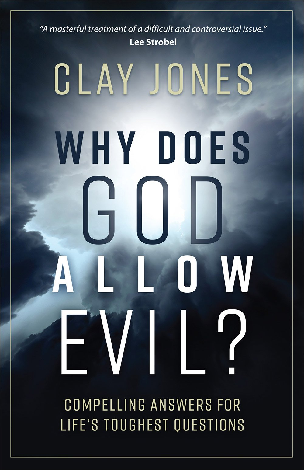Why Does God Allow Evil?: Compelling Answers for Life's Toughest Questions by Clay Jones