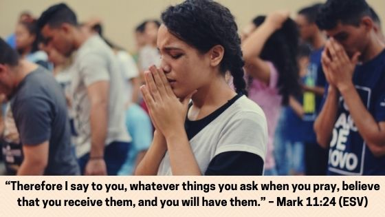 """Whatever things you ask when you pray, believe that you receive them, and you will have them."""