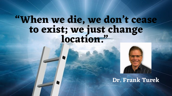 When we die we don't cease to exist; we just change location