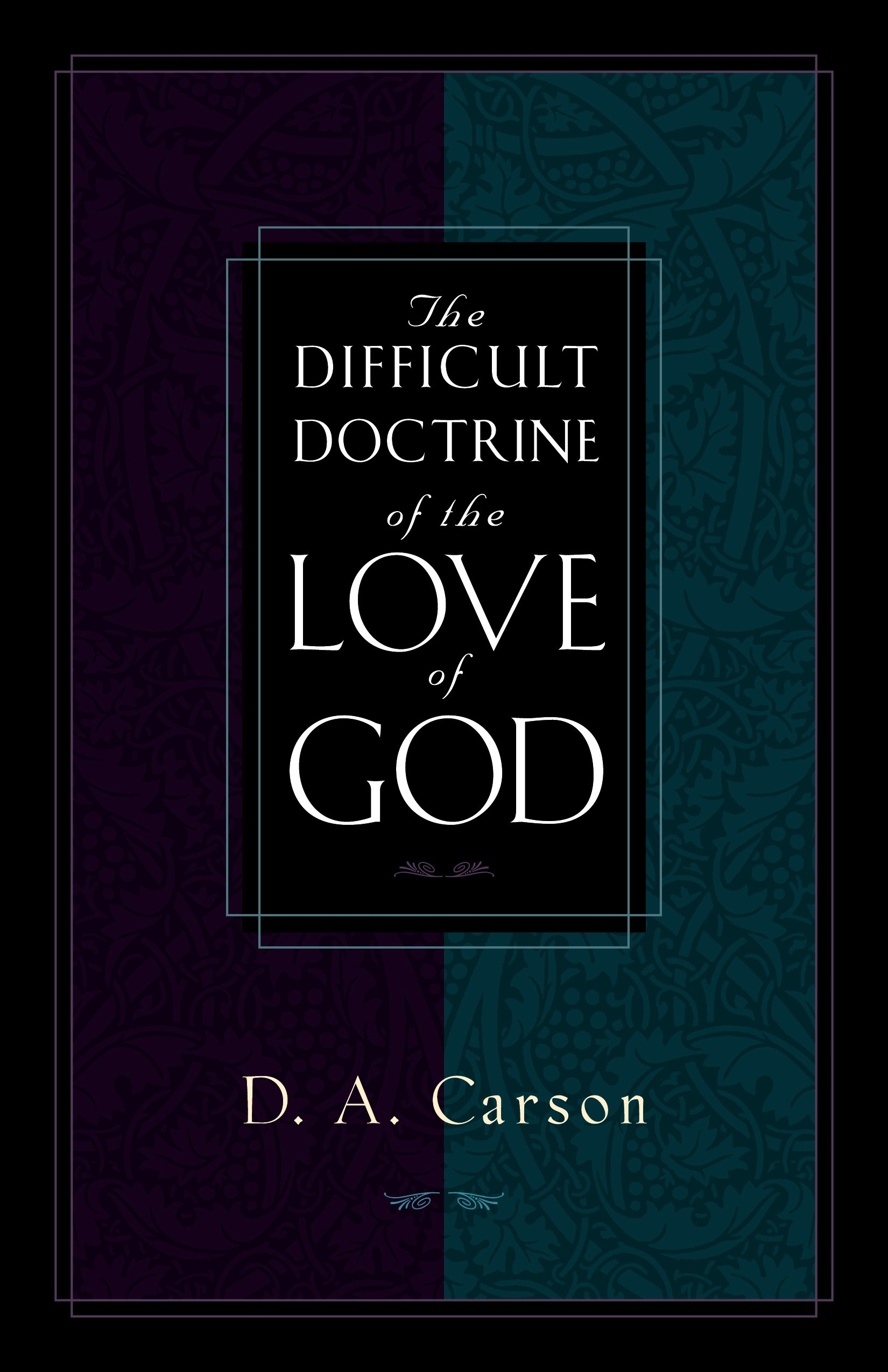 The Difficult Doctrine of the Love of God by D. A. Carson