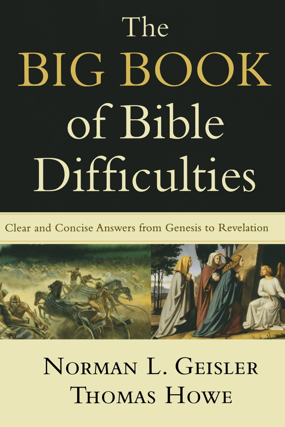 The Big Book of Bible Difficulties: Clear and Concise Answers from Genesis to Revelation by Norman L. Geisler and Thomas Howe