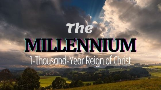 What Happens During the Millennial Reign of Christ?,