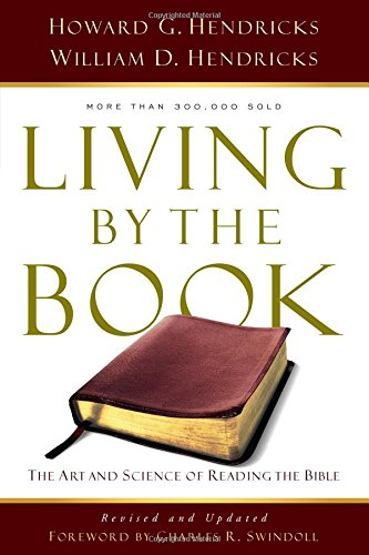 Living by the Book, The Art and Science of Reading the Bible by by Howard G. Hendricks and William D. Hendricks