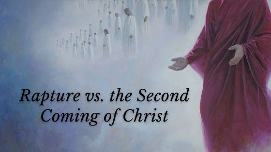 The Rapture vs the Second Coming of Christ