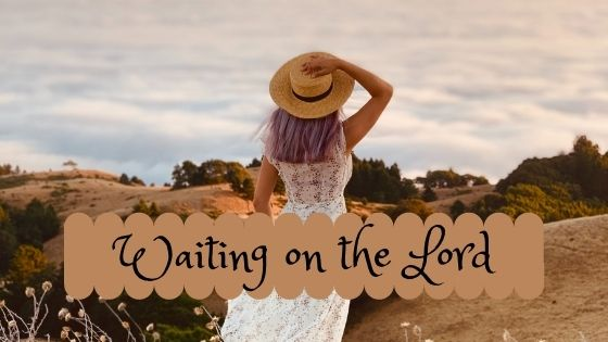 The Benefits of Waiting on God