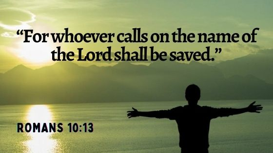 """""""For whoever calls on the name of the Lord shall be saved."""""""