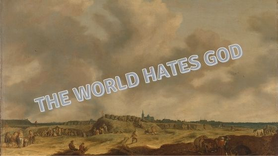 Why Does the World Hate God